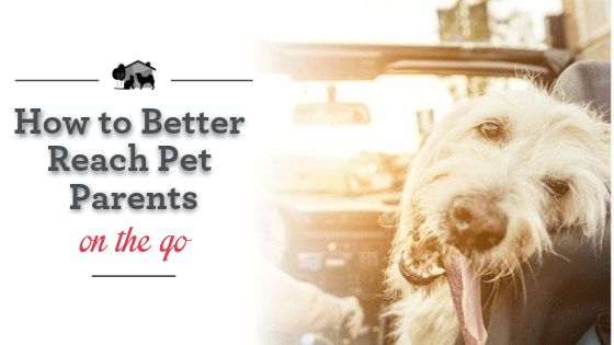 How to better reach pet parents on the go.